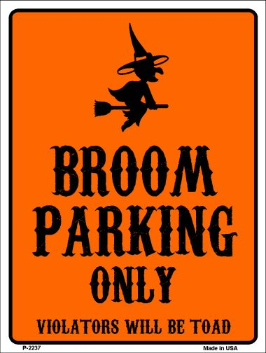 Broom Parking Only HOLIDAY Wholesale Metal Novelty Parking Sign P-2237