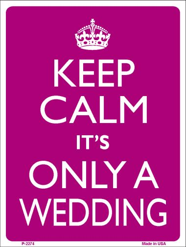 Keep Calm Its Only A WEDDING Wholesale Metal Novelty Parking Sign P-2274